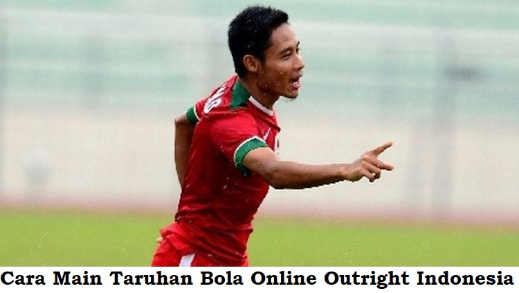 Cara Main Taruhan Bola Online Outright Indonesia