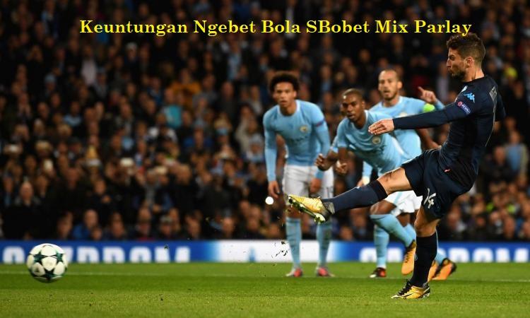 Keuntungan Ngebet Bola SBobet Mix Parlay