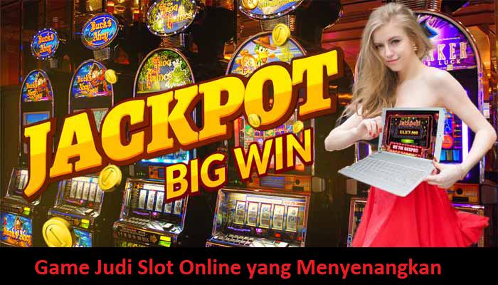 Game Judi Slot Online yang Menyenangkan