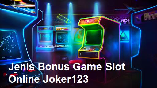 Jenis Bonus Game Slot Online Joker123