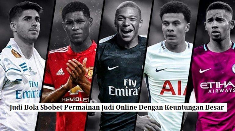 Judi Bola Sbobet Permainan Judi Online Dengan Keuntungan Besar