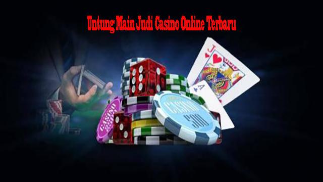 Untung Main Judi Casino Online Terbaru